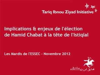 Un mot sur Tariq Ibnou Ziyad Initiative  L'Interview virtuelle : Hamid Chabat & l'Istiqlal