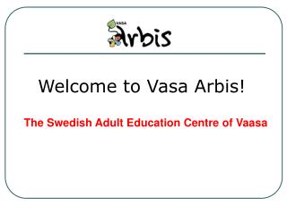 Welcome to Vasa Arbis!