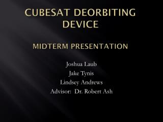 Cubesat Deorbiting  Device Midterm Presentation