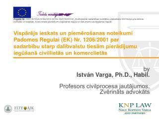 by István Varga , Ph.D.,  H abil. Profesors civilprocesa jautājumos ,  Zvērināts advokāts