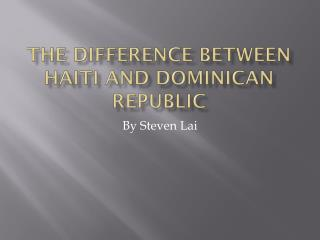 The Difference between Haiti and Dominican Republic