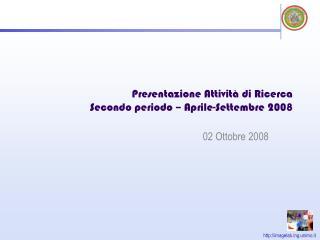 Presentazione Attività di Ricerca Secondo periodo – Aprile-Settembre 2008