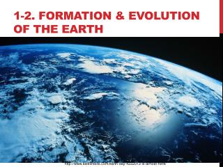 1-2.  FORMATION & EVOLUTION OF The Earth