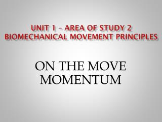 UNIT 1 – area of study 2 Biomechanical movement principles
