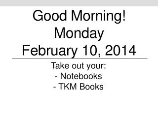 Good Morning! Monday February  10,  2014