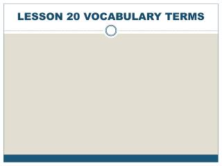 LESSON 20 VOCABULARY TERMS