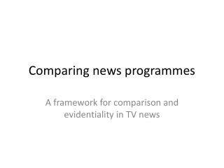 Comparing  news  programmes
