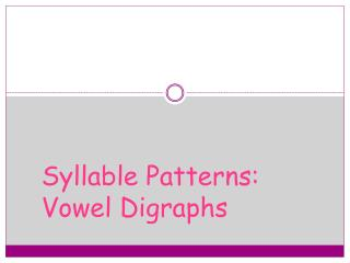 Syllable  Patterns: Vowel  Digraphs