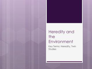 Heredity and the Environment
