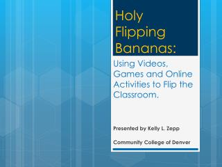 Using Videos , Games and Online Activities to Flip the Classroom.