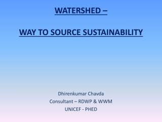 WATERSHED –  WAY TO SOURCE SUSTAINABILITY