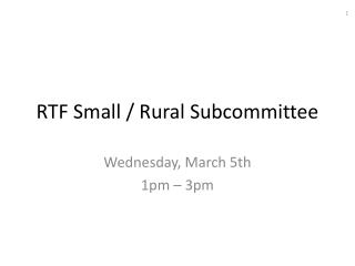 RTF Small / Rural Subcommitte e
