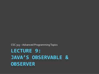 Lecture 9: Java's Observable & Observer