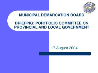 MUNICIPAL DEMARCATION BOARD  BRIEFING: PORTFOLIO COMMITTEE ON PROVINCIAL AND LOCAL GOVERNMENT