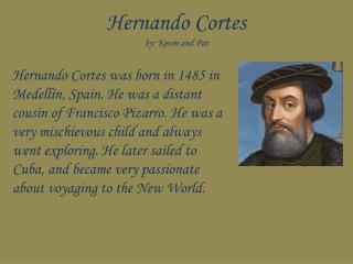 Hernando  Cortes by: Kevin and Pat
