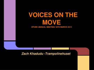 VOICES ON THE MOVE DFUNK ANNUAL MEETING 16TH MARCH 2013