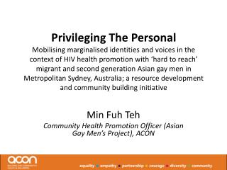 Min Fuh Teh Community Health Promotion Officer (Asian Gay Men�s Project), ACON