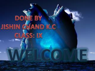 DONE BY JISHIN CHAND K.C CLASS: IX