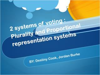2 systems of voting :  Plurality and Proportional representation systems