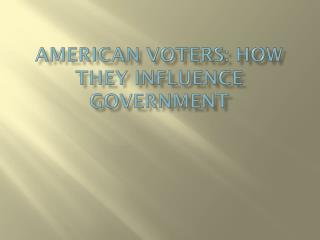 American Voters: How They Influence Government
