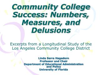 Community College Success: Numbers, Measures, and Delusions   Excerpts from a Longitudinal Study of the Los Angeles Comm