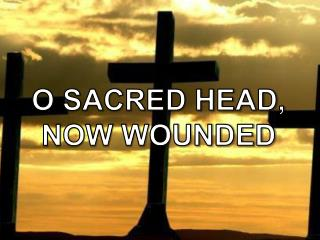 O SACRED HEAD, NOW WOUNDED