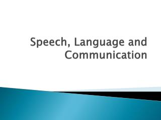 Speech, Language and Communication