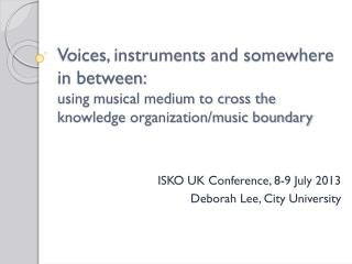 ISKO UK Conference, 8-9 July 2013 Deborah Lee, City University