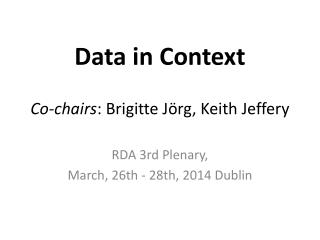 Data in  Context Co- chairs : Brigitte Jörg, Keith  Jeffery