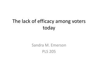 The  lack of efficacy among voters  today