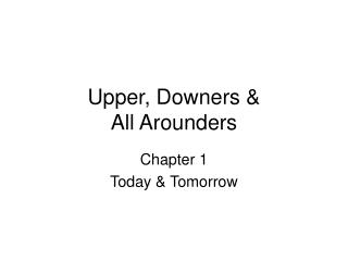 Upper, Downers   All Arounders