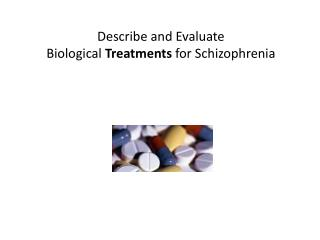 Describe and Evaluate  Biological  Treatments  for Schizophrenia