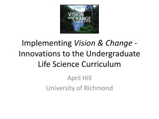 Implementing  Vision  &  Change  -  Innovations to the Undergraduate Life Science  Curriculum