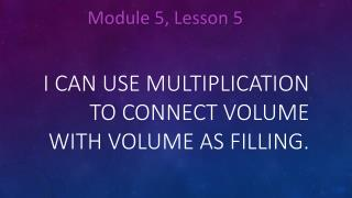 I can use multiplication to connect volume with volume as filling.