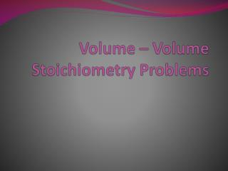 Volume – Volume  Stoichiometry  Problems