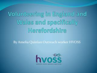 Volunteering in England and Wales and specifically  Herefordshire