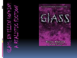 GLASS: BY ELLEN HOPKINS    A REALISTIC FICTION