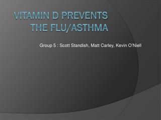 Vitamin d prevents the flu/asthma