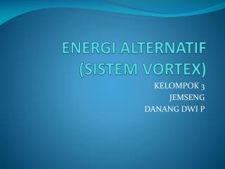 ENERGI ALTERNATIF (SISTEM VORTEX)