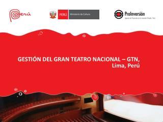 GESTIÓN DEL GRAN TEATRO NACIONAL – GTN, Lima, Perú