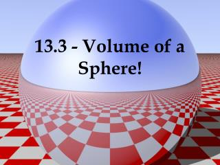 13.3 - Volume of a Sphere!