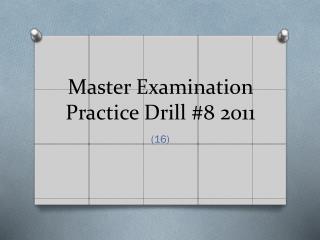 Master Examination Practice Drill  #8  2011