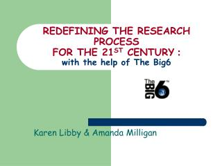 REDEFINING THE RESEARCH PROCESS  FOR THE 21ST CENTURY : with the help of The Big6
