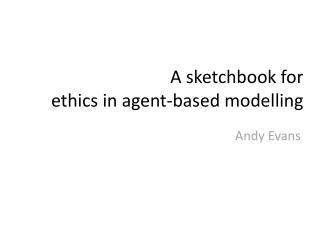 A sketchbook for  ethics in agent-based modelling