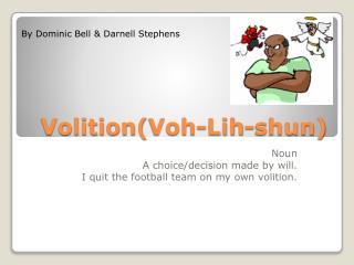 Volition( Voh - Lih -shun)