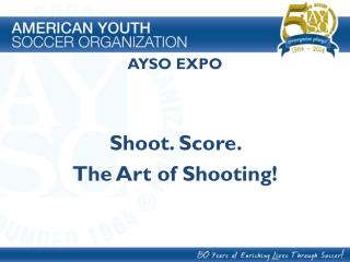 AYSO EXPO Shoot. Score.  The Art of Shooting!