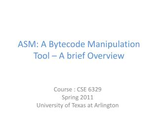 ASM: A  Bytecode  Manipulation Tool – A brief Overview