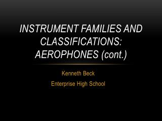 Instrument Families and Classifications: Aerophones ( cont .)
