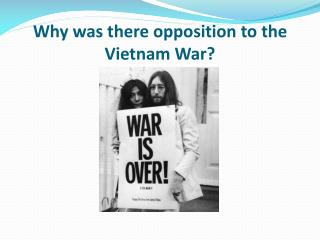 Why was there opposition to the Vietnam War?