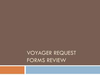 Voyager Request Forms Review